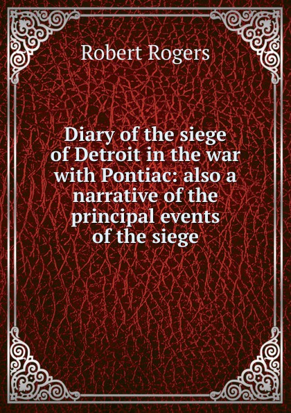 Robert Rogers Diary of the siege of Detroit in the war with Pontiac: also a narrative of the principal events of the siege malcolm kemp extreme events robust portfolio construction in the presence of fat tails isbn 9780470976791