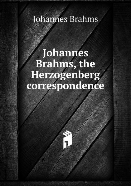 Johannes Brahms Johannes Brahms, the Herzogenberg correspondence johannes brahms