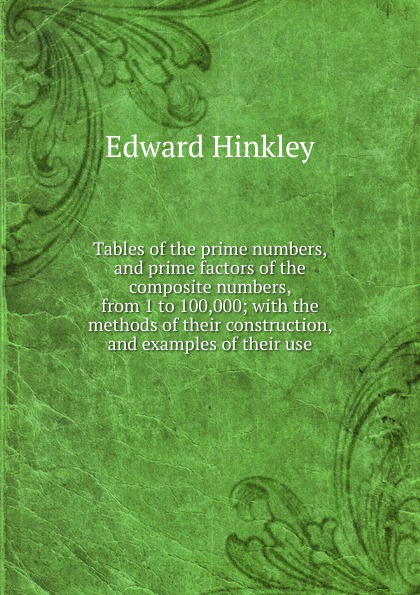 Edward Hinkley Tables of the prime numbers, and prime factors of the composite numbers, from 1 to 100,000; with the methods of their construction, and examples of their use hinkley подвесная люстра hinkley anya hk anya6