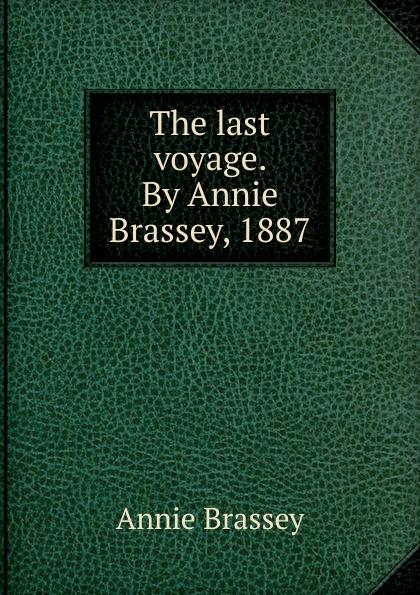 лучшая цена Annie Brassey The last voyage. By Annie Brassey, 1887