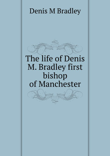 Denis M Bradley The life of Denis M. Bradley first bishop of Manchester m z bradley red sun of darkover