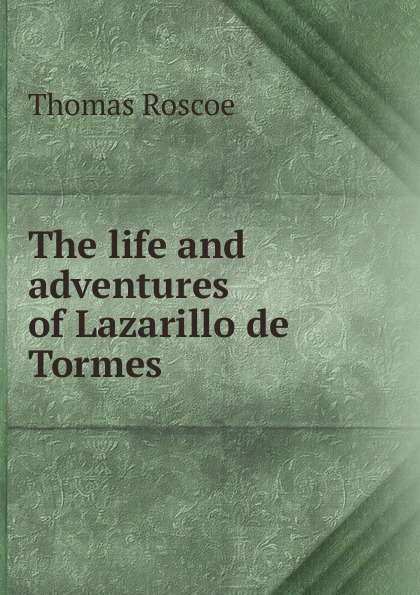 купить Thomas Roscoe The life and adventures of Lazarillo de Tormes по цене 916 рублей