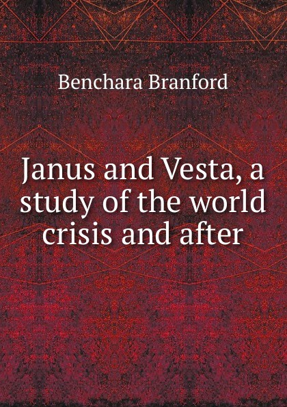 Benchara Branford Janus and Vesta, a study of the world crisis and after victor branford the coming polity a study in reconstruction by victor branford and patrick geddes