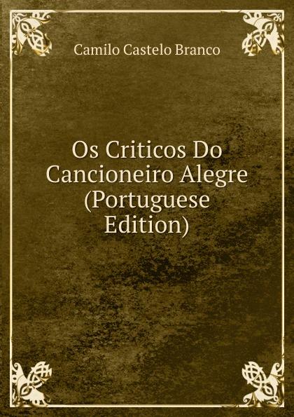Branco Camilo Castelo Os Criticos Do Cancioneiro Alegre (Portuguese Edition) lemos seixas castello branco os frades