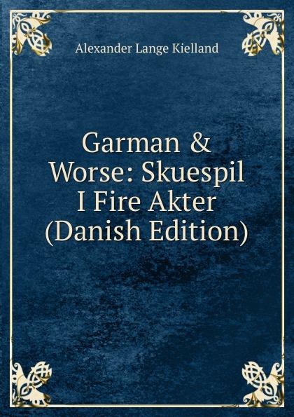 Alexander Lange Kielland Garman . Worse: Skuespil I Fire Akter (Danish Edition)