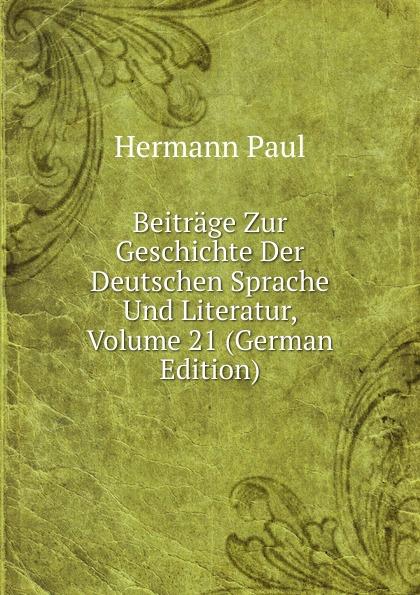 Beitrage Zur Geschichte Der Deutschen Sprache Und Literatur, Volume 21 (German Edition)