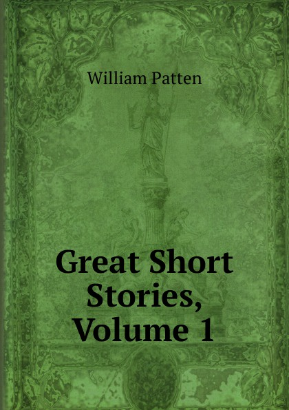 William Patten Great Short Stories, Volume 1