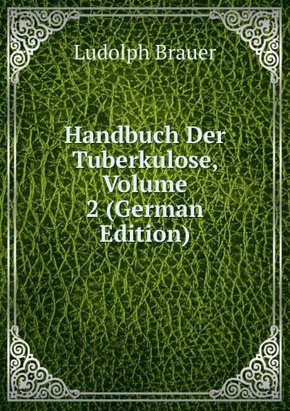 Ludolph Brauer Handbuch Der Tuberkulose, Volume 2 (German Edition) richard brauer richard brauer collected papers – finite groups v 2