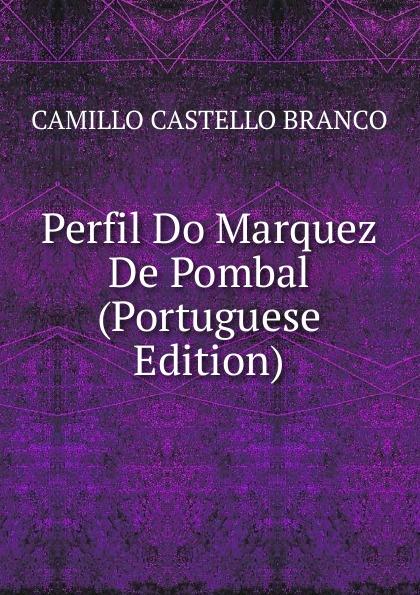 Camillo Castello Branco Perfil Do Marquez De Pombal (Portuguese Edition) lemos seixas castello branco os frades