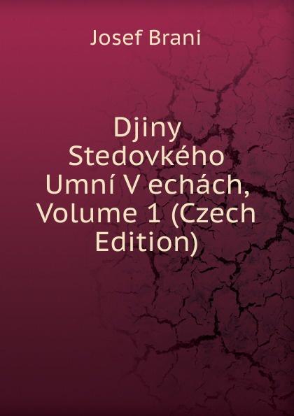 Josef Brani Djiny Stedovkeho Umni V echach, Volume 1 (Czech Edition) aleksander brückner djiny literatury polske se svolenim autora pel czech edition
