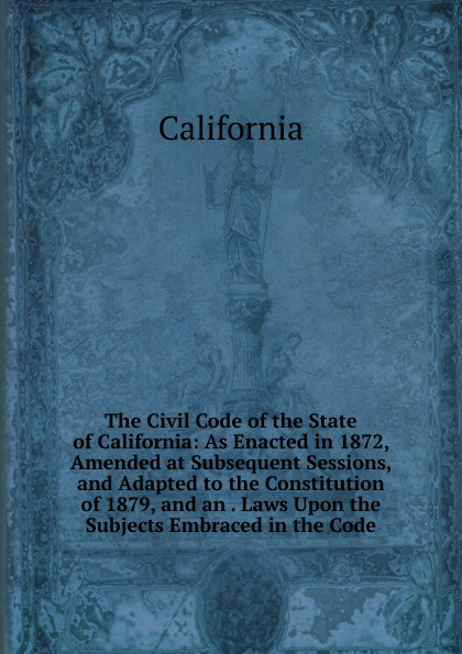 Фото - California The Civil Code of the State of California: As Enacted in 1872, Amended at Subsequent Sessions, and Adapted to the Constitution of 1879, and an . Laws Upon the Subjects Embraced in the Code рюкзак code code co073bwbyzk6
