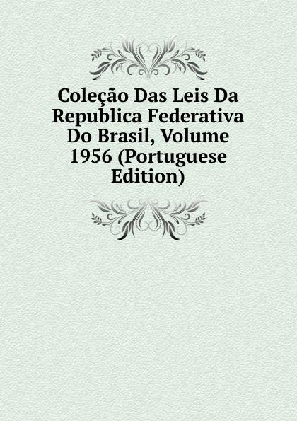 Colecao Das Leis Da Republica Federativa Do Brasil, Volume 1956 (Portuguese Edition) great source notepad 9 rings binder leather cover b5 notebook 2019 calendar planner agenda