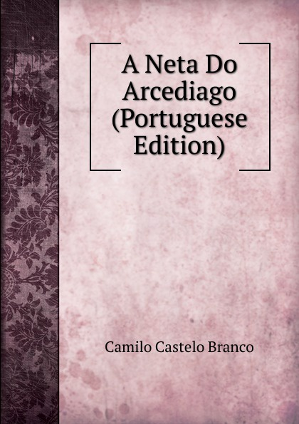 Branco Camilo Castelo A Neta Do Arcediago (Portuguese Edition) sara nell brannon poems and stories from the heart