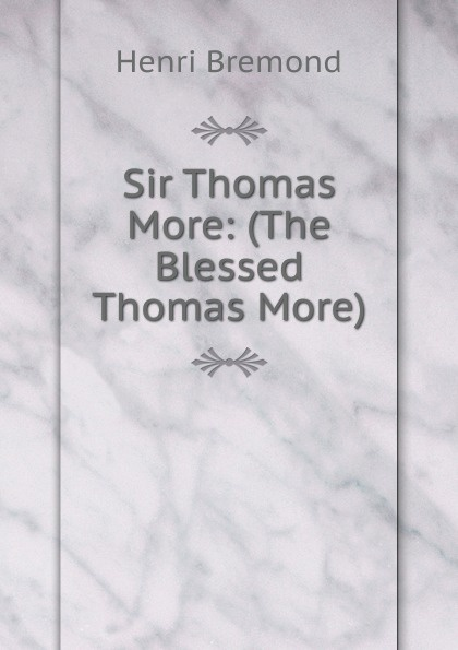 лучшая цена Henri Bremond Sir Thomas More: (The Blessed Thomas More)