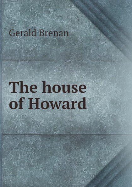 Gerald Brenan The house of Howard