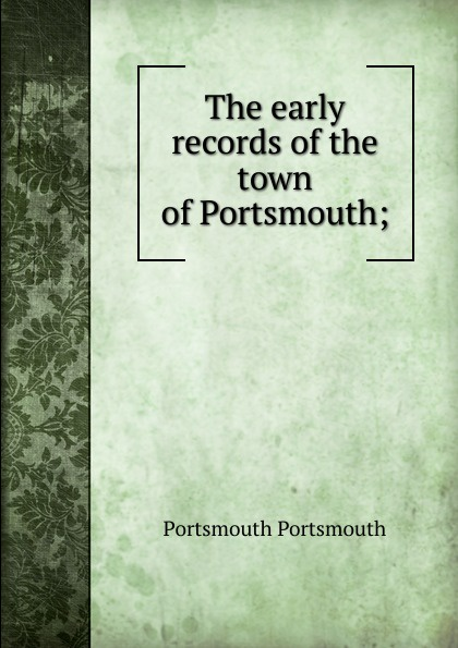 Portsmouth Portsmouth The early records of the town of Portsmouth; ross noble portsmouth