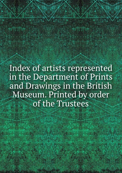 Index of artists represented in the Department of Prints and Drawings in the British Museum. Printed by order of the Trustees hokisai prints and drawings
