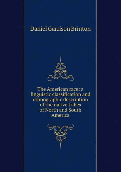 Daniel Garrison Brinton The American race: a linguistic classification and ethnographic description of the native tribes of North and South America баффи санти мари buffy sainte marie native north american child an odyssey