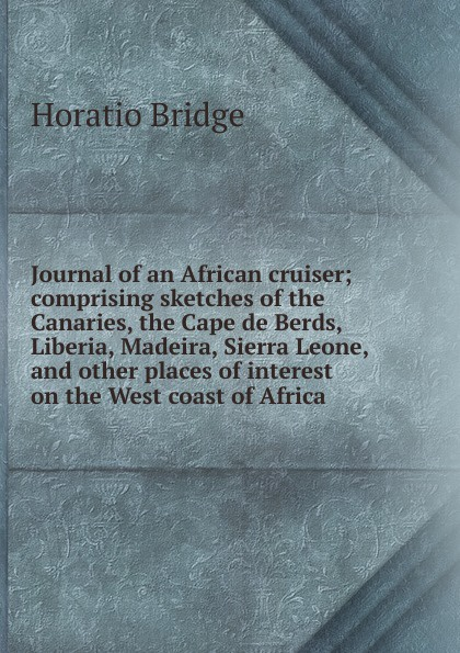 Horatio Bridge Journal of an African cruiser; comprising sketches of the Canaries, the Cape de Berds, Liberia, Madeira, Sierra Leone, and other places of interest on the West coast of Africa da0630 lubensi sierra leone 1995 west flow war constantin painting 1 new stamps