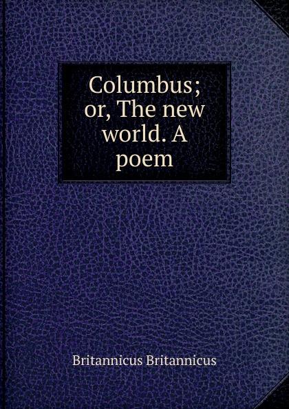 Britannicus Britannicus Columbus; or, The new world. A poem