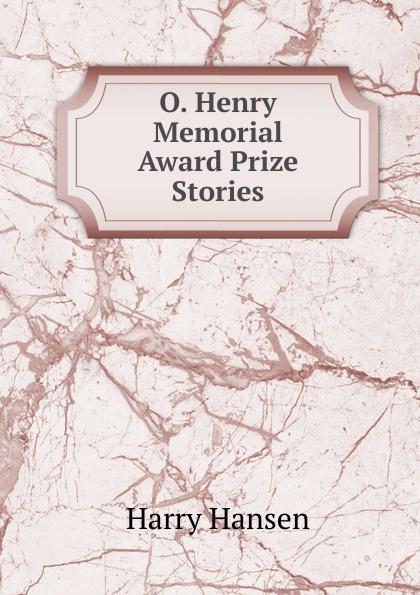 Harry Hansen O. Henry Memorial Award Prize Stories furman laura o henry prize stories 2015