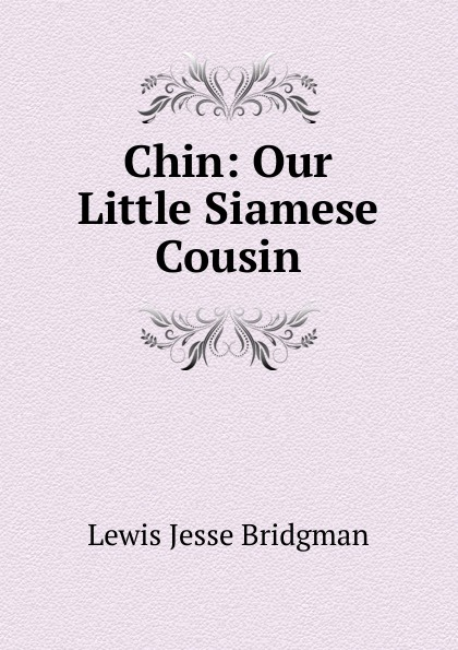 Lewis Jesse Bridgman Chin: Our Little Siamese Cousin wade mary hazelton blanchard our little cuban cousin