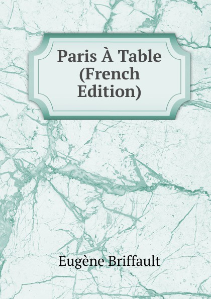 Eugène Briffault Paris A Table (French Edition)