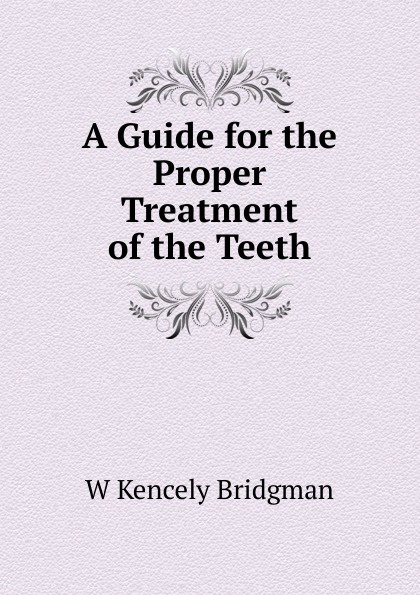 A Guide for the Proper Treatment of the Teeth