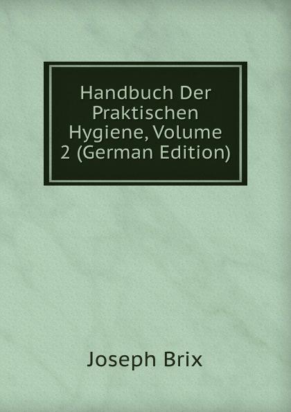 Joseph Brix Handbuch Der Praktischen Hygiene, Volume 2 (German Edition) недорого