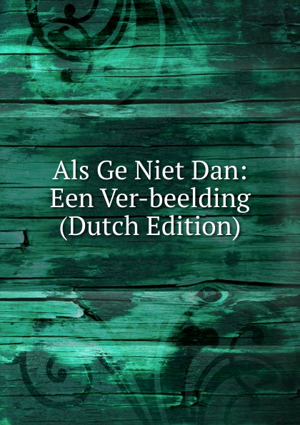 Als Ge Niet Dan: Een Ver-beelding (Dutch Edition) джемпер alcott alcott al006ewdjzr0