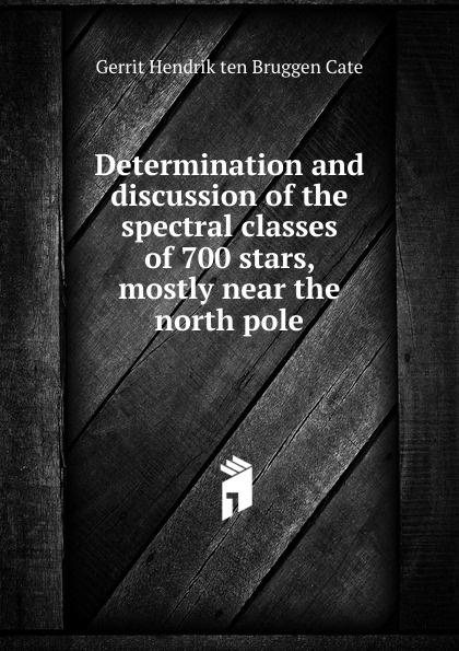 Gerrit Hendrik ten Bruggen Cate Determination and discussion of the spectral classes of 700 stars, mostly near the north pole mattheus gerrit ten cate de strafrechtspraak op de nederlandsche drankwet