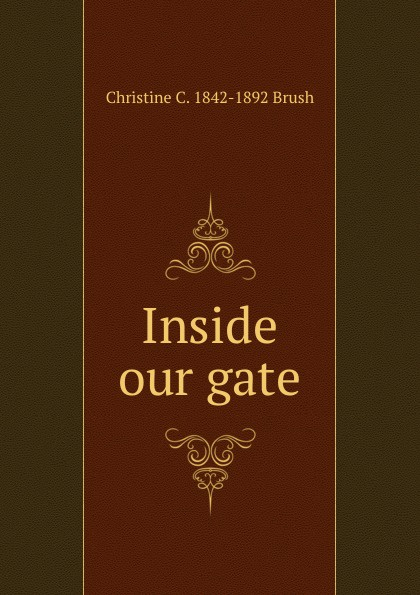 Christine C. 1842-1892 Brush Inside our gate