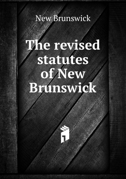 New Brunswick The revised statutes of New Brunswick brunswick balke collender co brunswick record catalog 1921