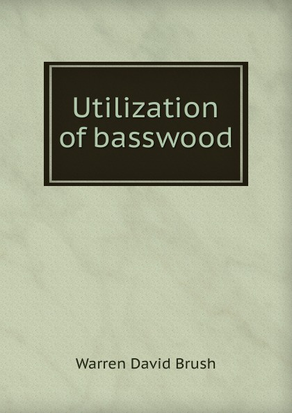 Warren David Brush Utilization of basswood