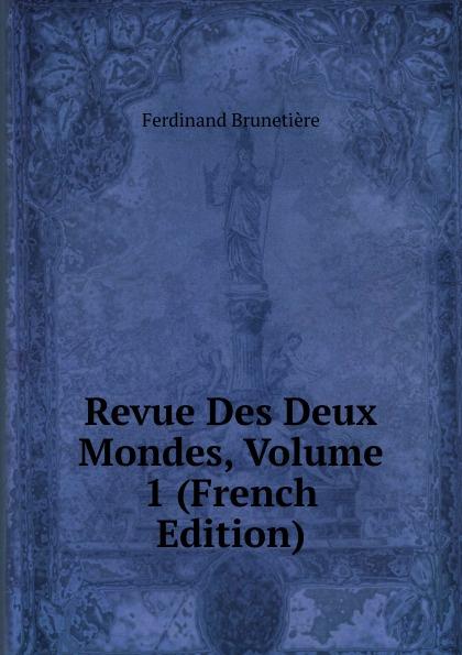Ferdinand Brunetière Revue Des Deux Mondes, Volume 1 (French Edition) unknown author revue des deux mondes 1889 vol 96 lixe annee troisieme periode classic reprint