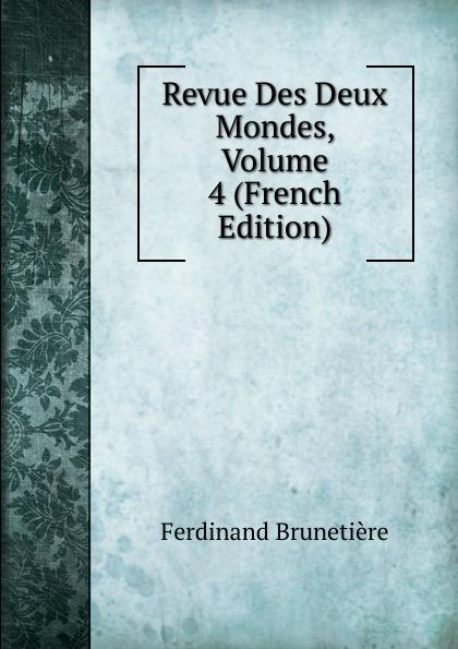Ferdinand Brunetière Revue Des Deux Mondes, Volume 4 (French Edition) unknown author revue des deux mondes 1889 vol 96 lixe annee troisieme periode classic reprint