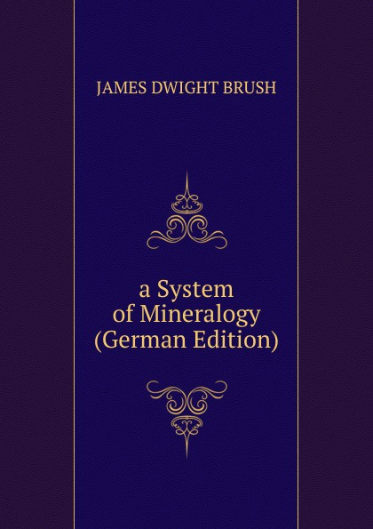 JAMES DWIGHT BRUSH a System of Mineralogy (German Edition)