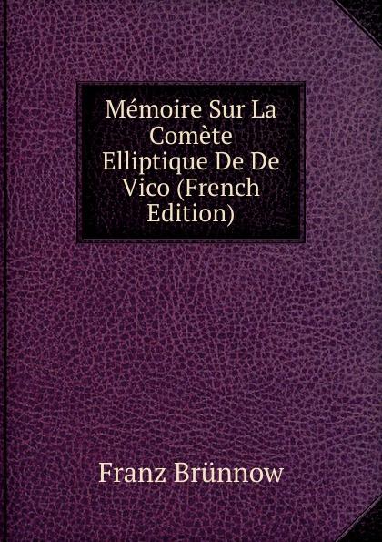 Franz Brünnow Memoire Sur La Comete Elliptique De De Vico (French Edition) цена
