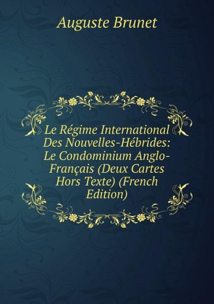 Auguste Brunet Le Regime International Des Nouvelles-Hebrides: Le Condominium Anglo-Francais (Deux Cartes Hors Texte) (French Edition) condominium