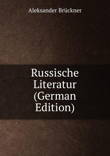 Aleksander Brückner Russische Literatur (German Edition) aleksander brückner russische literatur german edition