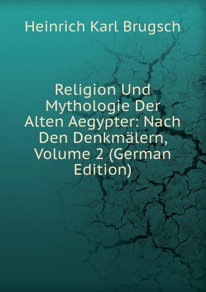 Heinrich K. Brugsch Religion Und Mythologie Der Alten Aegypter: Nach Den Denkmalern, Volume 2 (German Edition)