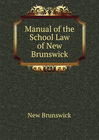 New Brunswick Manual of the School Law of New Brunswick brunswick balke collender co brunswick record catalog 1921