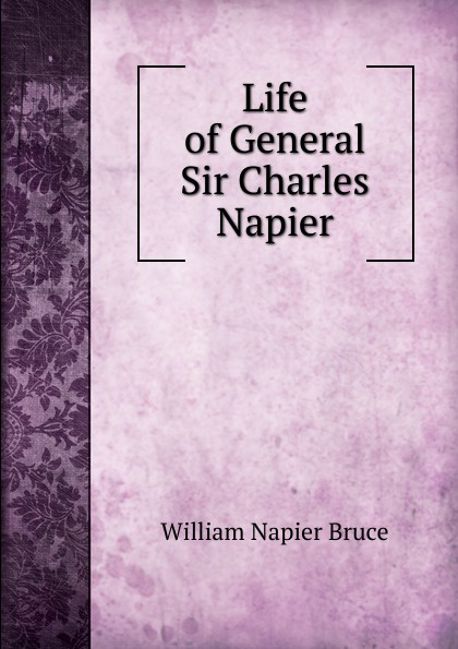 William Napier Bruce Life of General Sir Charles Napier sir william francis butler sir charles napier