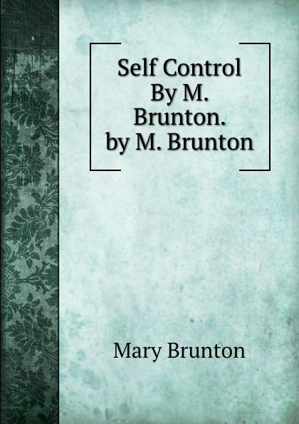 Mary Brunton Self Control By M. Brunton. by M. Brunton james brunton stephens convict once