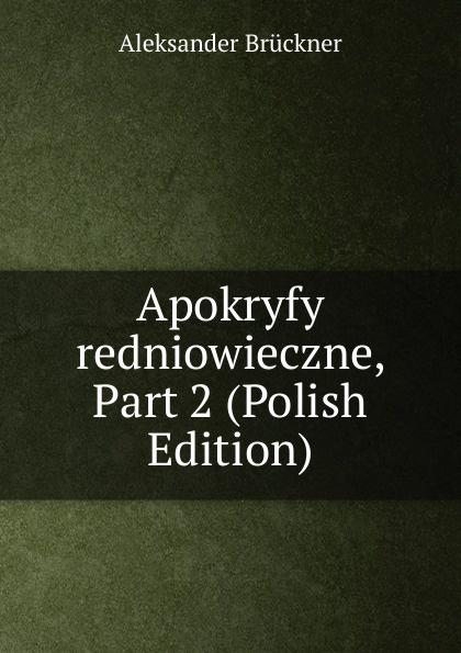 Aleksander Brückner Apokryfy redniowieczne, Part 2 (Polish Edition) aleksander brückner russische literatur german edition