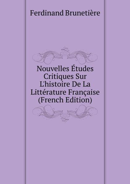 Ferdinand Brunetière Nouvelles Etudes Critiques Sur L.histoire De La Litterature Francaise (French Edition)