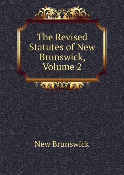 New Brunswick The Revised Statutes of New Brunswick, Volume 2 brunswick balke collender co brunswick record catalog 1921