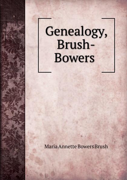 Maria Annette Bowers Brush Genealogy, Brush-Bowers .