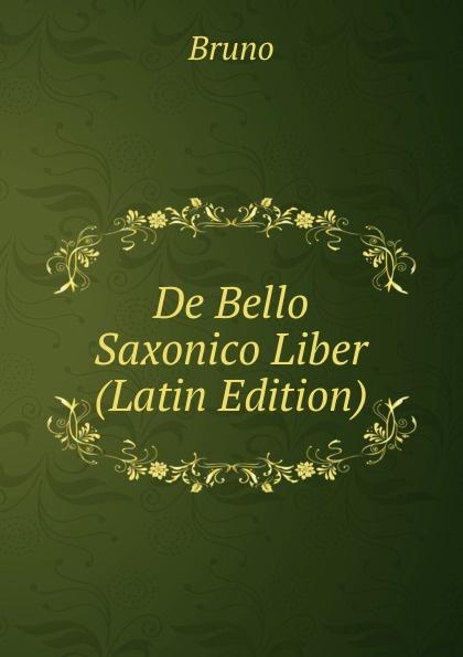 Bruno De Bello Saxonico Liber (Latin Edition) hyginus hygini gromatici liber de munitionibus castrorum latin edition