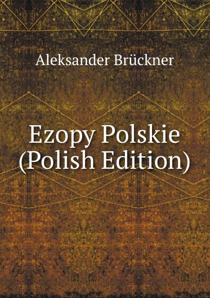 Aleksander Brückner Ezopy Polskie (Polish Edition) aleksander brückner russische literatur german edition